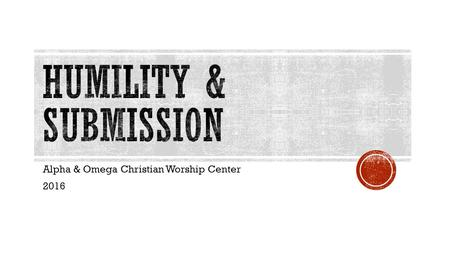 "Alpha & Omega Christian Worship Center 2016.  Comes from the Latin word humilitas that's translated humble, grounded, from the earth"". The same."
