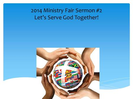 2014 Ministry Fair Sermon #2 Let's Serve God Together!