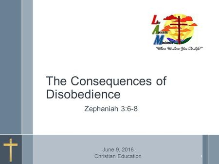 The Consequences of Disobedience Zephaniah 3:6-8 June 9, 2016 Christian Education 1.