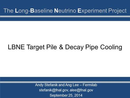 LBNE Target Pile & Decay Pipe Cooling Andy Stefanik and Ang Lee – Fermilab  September 25, 2014.