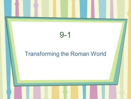 9-1 Transforming the Roman World 1. What replaced the Western Roman empire by 500 A number of states fuled by German Kings.