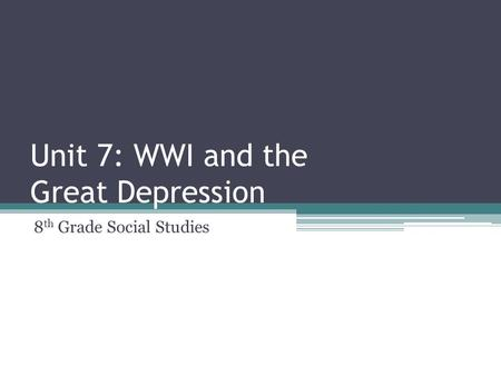 Unit 7: WWI and the Great Depression 8 th Grade Social Studies.