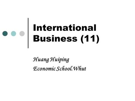 International Business (11) Huang Huiping Economic School.Whut.