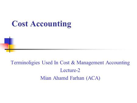 Cost Accounting Terminoligies Used In Cost & Management Accounting Lecture-2 Mian Ahamd Farhan (ACA)