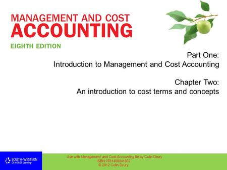 Part One: Introduction to Management and Cost Accounting Chapter Two: An introduction to cost terms and concepts Use with Management and Cost Accounting.