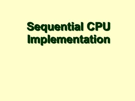 Sequential CPU Implementation Implementation. – 2 – Processor Suggested Reading - Chap 4.3.