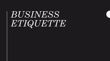 BUSINESS ETIQUETTE. HANDLING BUSINESS SITUATIONS.