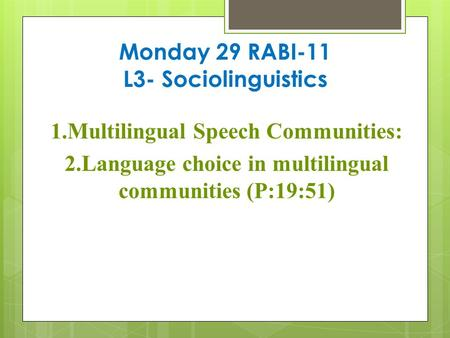 Monday 29 RABI-11 L3- Sociolinguistics 1.Multilingual Speech Communities: 2.Language choice in multilingual communities (P:19:51)