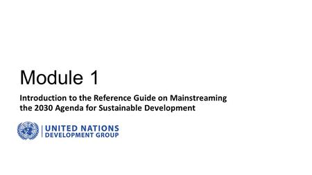 Module 1 Introduction to the Reference Guide on Mainstreaming the 2030 Agenda for Sustainable Development.