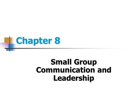 Chapter 8 Small Group Communication and Leadership.