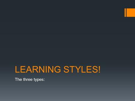 LEARNING STYLES! The three types:. The learning styles:  There are three basic types of learning styles.  The three most common are visual, auditory,