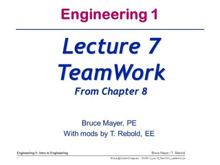 ENGR-10_Lec-15_TeamWork_Leadership.ppt 1 Bruce Mayer,/ T. Rebold Engineering-1: Intro to Engineering Engineering 1 Lecture 7.