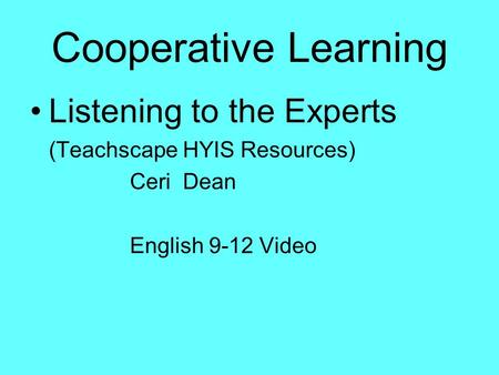 Cooperative Learning Listening to the Experts (Teachscape HYIS Resources) Ceri Dean English 9-12 Video.