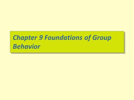 Chapter 9 Foundations of Group Behavior. Chapter Learning Objectives  After studying this chapter, you should be able to: –Define groups, and differentiate.