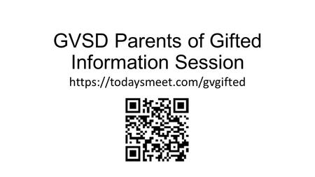 GVSD Parents of Gifted Information Session https://todaysmeet.com/gvgifted.