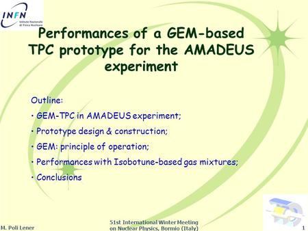 Performances of a GEM-based TPC prototype for the AMADEUS experiment Outline: GEM-TPC in AMADEUS experiment; Prototype design & construction; GEM: principle.