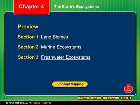 Chapter 4 The Earth's Ecosystems Section 1 Land BiomesLand Biomes Section 2 Marine EcosystemsMarine Ecosystems Section 3 Freshwater EcosystemsFreshwater.