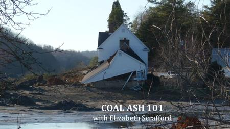COAL ASH 101 with Elizabeth Scrafford. What's the deal with Coal Ash Agenda Agenda ●Coal Ash is a byproduct of burning coal and contains high levels of.