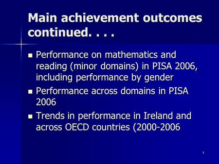 1 Main achievement outcomes continued.... Performance on mathematics and reading (minor domains) in PISA 2006, including performance by gender Performance.