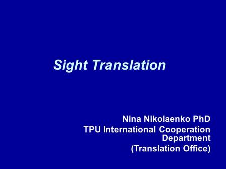 Sight Translation Nina Nikolaenko PhD TPU International Cooperation Department (Translation Office)