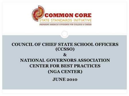 COUNCIL OF CHIEF STATE SCHOOL OFFICERS (CCSSO) & NATIONAL GOVERNORS ASSOCIATION CENTER FOR BEST PRACTICES (NGA CENTER) JUNE 2010.