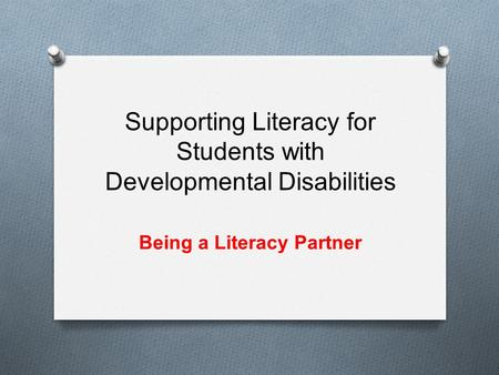 Supporting Literacy for Students with Developmental Disabilities Being a Literacy Partner.