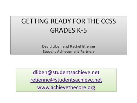 GETTING READY FOR THE CCSS GRADES K-5 David Liben and Rachel Etienne Student Achievement Partners