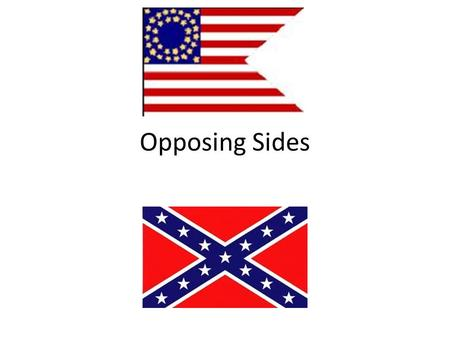 Opposing Sides. Financing war in the South The Confederacy's financial reality was poor, and got worse Most southern planters were in debt & could not.