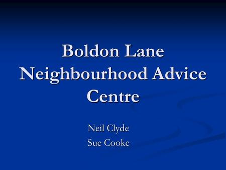 Boldon Lane Neighbourhood Advice Centre Neil Clyde Sue Cooke.