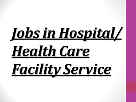Jobs in Hospital/ Health Care Facility Service. Job Description Operate support departments of the Health Care Facilities Includes administration, business.