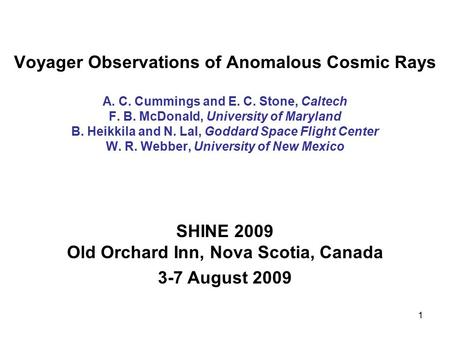 1 Voyager Observations of Anomalous Cosmic Rays A. C. Cummings and E. C. Stone, Caltech F. B. McDonald, University of Maryland B. Heikkila and N. Lal,