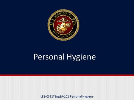 LE1-C3S2T1pg89-102 Personal Hygiene. Purpose This lesson discusses why we need to practice good personal hygiene and how to do it most effectively.