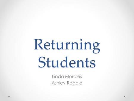 Returning Students Linda Morales Ashley Regalo. General Rules Returning students o only accepted during Fall semester (can check csumentor for Spring.