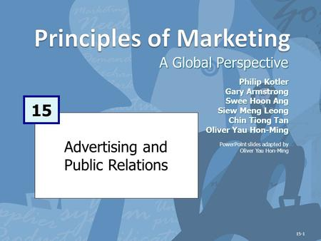 Advertising and Public Relations A Global Perspective 15 Philip Kotler Gary Armstrong Swee Hoon Ang Siew Meng Leong Chin Tiong Tan Oliver Yau Hon-Ming.