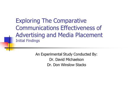Exploring The Comparative Communications Effectiveness of Advertising and Media Placement Initial Findings An Experimental Study Conducted By: Dr. David.