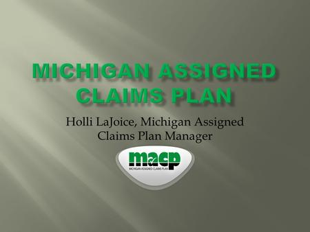 Holli LaJoice, Michigan Assigned Claims Plan Manager.
