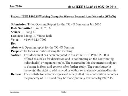 Doc.: IEEE 802.15-16-0052-00-004n Submission Jan 2016 Slide 1 Project: IEEE P802.15 Working Group for Wireless Personal Area Networks (WPANs) Submission.