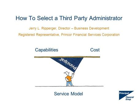 How To Select a Third Party Administrator CapabilitiesCost Service Model Jerry L. Ripperger, Director – Business Development Registered Representative,