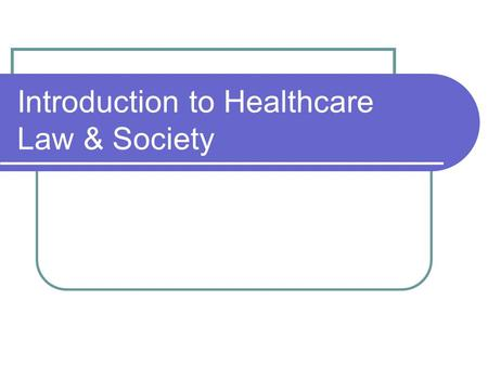 "Introduction to Healthcare Law & Society. Is there a right to healthcare? International law? World Health Organisation WHO definition of health as ""a."