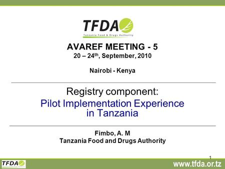 Www.tfda.or.tz 1 AVAREF MEETING - 5 20 – 24 th, September, 2010 Nairobi - Kenya Registry component: Pilot Implementation Experience in Tanzania Fimbo,