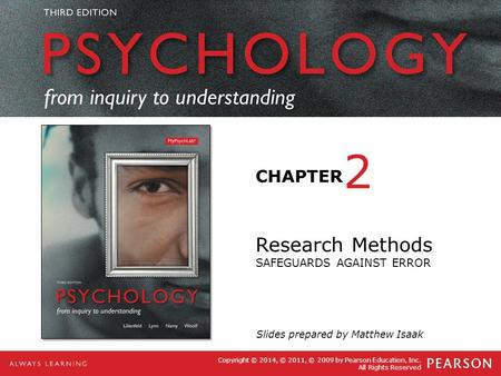 PSYCHOLOGY from inquiry to understanding CHAPTER THIRD EDITION Copyright © 2014, © 2011, © 2009 by Pearson Education, Inc. All Rights Reserved Research.