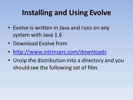 Installing and Using Evolve Evolve is written in Java and runs on any system with Java 1.6 Download Evolve from  Unzip.