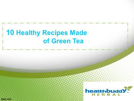 10 Healthy Recipes Made of Green Tea. From boosting your metabolism to reducing your risk of heart disease, find out why more people are starting off.