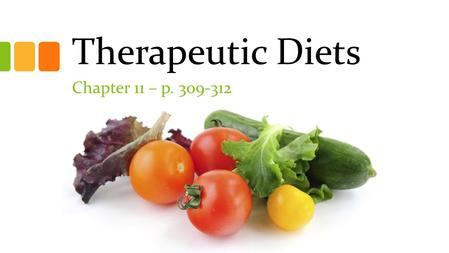 Therapeutic Diets Chapter 11 – p. 309-312. Overview Therapeutic Diets – modifications of the normal diet that are used to improve specific health conditions.