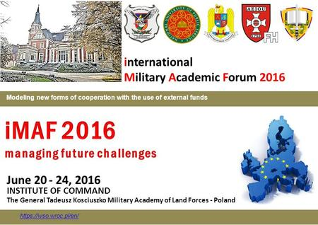 Modeling new forms of cooperation with the use of external funds June 20 - 24, 2016 INSTITUTE OF COMMAND The General Tadeusz Kosciuszko Military Academy.