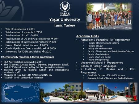 Yaşar University Izmir, Turkey Year of foundation  2001 Total number of students  7452 Total number of staff  618 Total number of UG and PG programmes.