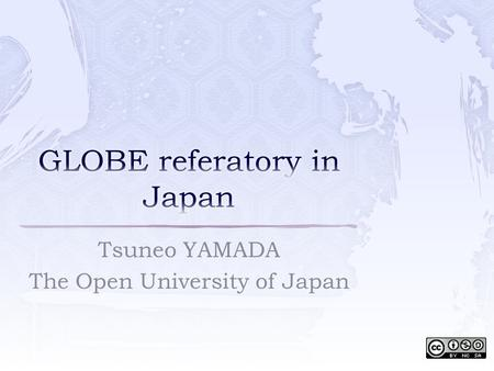 "Tsuneo YAMADA The Open University of Japan.  Semi-governmental institution  National center to promote Open Education and Lifelong Learning ""Everyone."