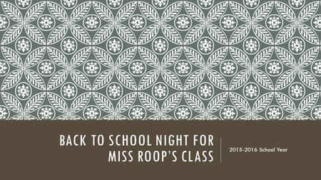BACK TO SCHOOL NIGHT FOR MISS ROOP'S CLASS 2015-2016 School Year.