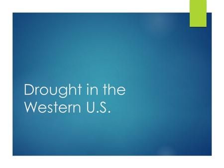 Drought in the Western U.S.. Mean US Precipitation (in inches) Average Precipitation in 1 Year (in inches): <5= Red 5-10= Orange 10-25= Yellow 25-40=
