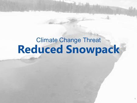 Climate Change Threat Reduced Snowpack 1. Potential Impacts Related to Reduced Snowpack How might our community be impacted by reduced snowpack? 2.